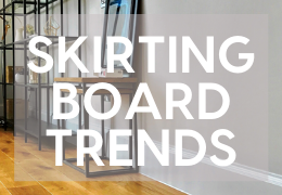 Finding A Skirting Board Style To Suit The Emerging 2020 Interior Trends