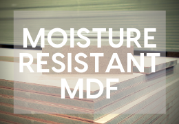 Moisture Resistant MDF- Is It Always Green?